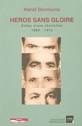 9782842721633: Héros sans gloire. Echec d'une révolution, 1963-1973