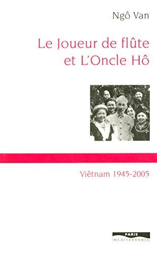 Le joueur de flûte et l'Oncle Hô : Viêt-nam 1945-2005: Van Ngô
