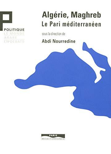 Algérie, Maghreb : Le Pari méditerranéen: Abdelkebir Khatibi, Fran�ois Zabbal,...