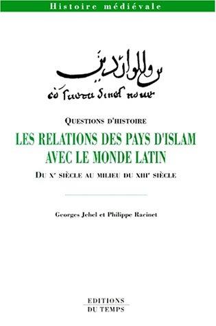 9782842741174: Les relations des pays d'islam avec le monde latin, du Xe si�cle au milieu du XIIIe si�cle