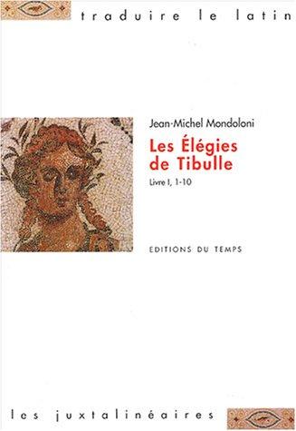 9782842741907: Les Elégies de Tibulle : Livre 1, 1-10