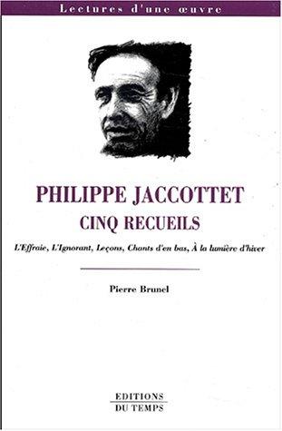 Philippe Jaccottet. Cinq recueils : L'effraie. L'ignorant. Leçons. Chants d'en bas. A la lumière d'hiver - Pierre Brunel