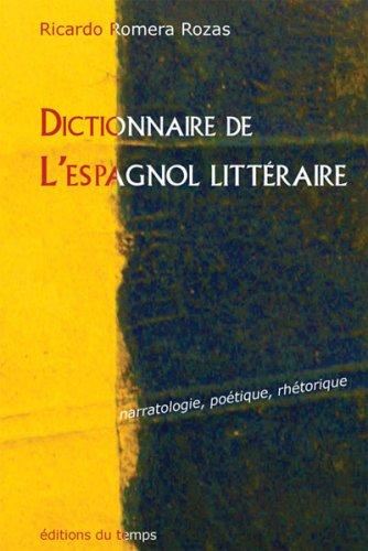 9782842743956: Dictionnaire de l'espagnol litt�raire : Narratologie, po�tique, rh�torique