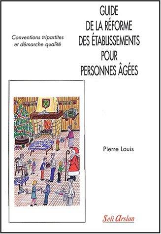 9782842760823: Guide de la réforme des établissements pour personnes âgées. Conventions tripartites et démarche qualité
