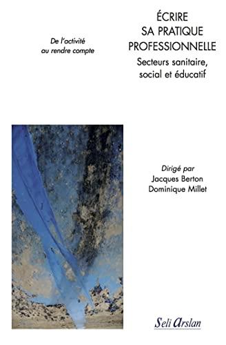 9782842761981: Ecrire Sa Pratique Professionnelle - Secteurs Sanitaire, Social et Éducatif de l'Activité au Rendre