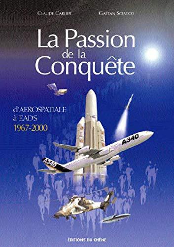 9782842773472: La passion de la conquête, d'Aérospatiale à EADS, 1970-2000