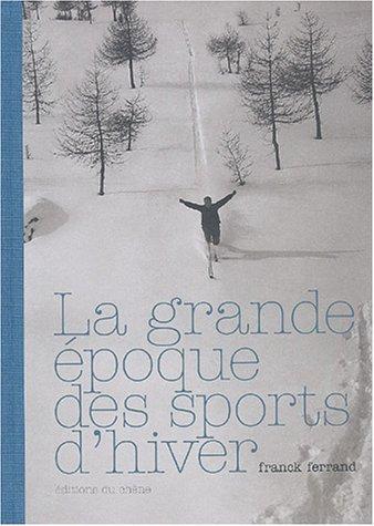 9782842774752: La grande époque des sports d'hiver