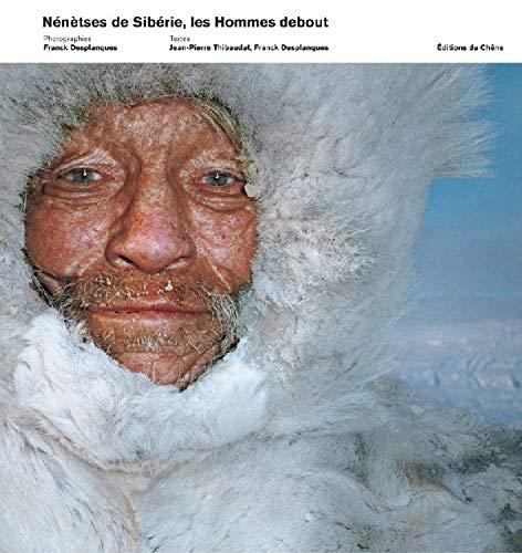 Nenetses De Siberie, Les Hommes Debout: Thibaudat, Jean-Pierre; Desplanques,