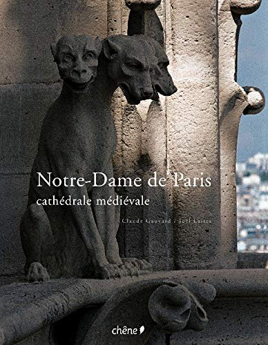 Notre-Dame de Paris : Cathédrale médiévale: Claude Gauvard & Joël Laiter