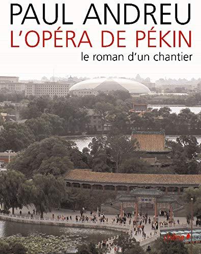 9782842777760: L'Op�ra de P�kin : Le roman d'un chantier