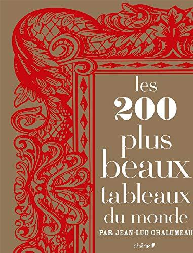 Les 200 plus beaux tableaux du monde: Jean-Luc Chalumeau