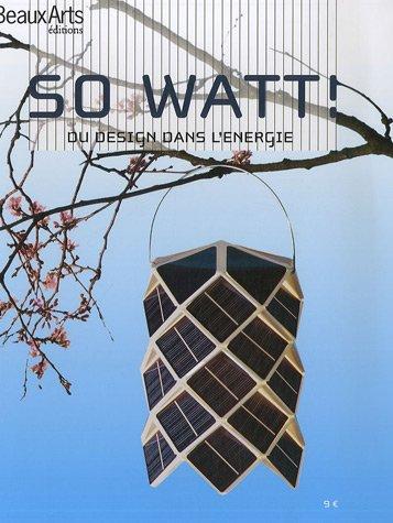 9782842785703: So Watt ! : Du design dans l'�nergie