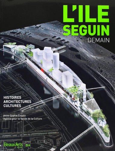 L'\^ile Seguin, demain : Histoires, architectures, cultures: Anne-Sophie Coppin