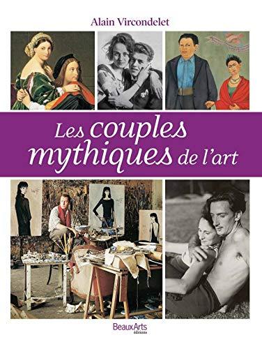 Les couples mythiques de l'art (French Edition): Alain Vircondelet