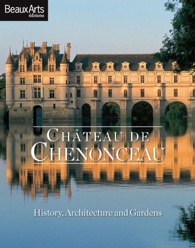 CHATEAU DE CHENONCEAU (ANGLAIS): HISTORY, ARCHITECTURE AND: Collectif