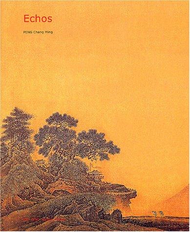 Echos : L'art pictural chinois et ses: Peng Chang-Ming
