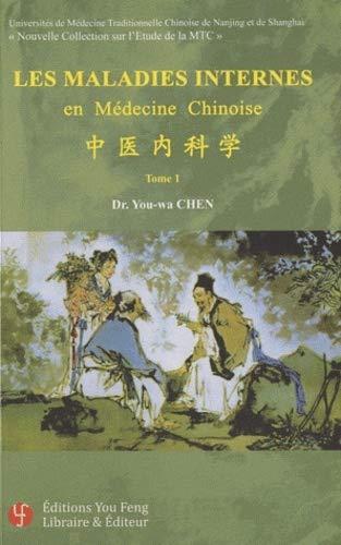 Les maladies internes en médecine chinoise -------- Tome 1: CHEN ( You-Wa )