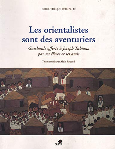 Les orientalistes sont des aventuriers. Guirlande offerte: ROUAUD ( Alain