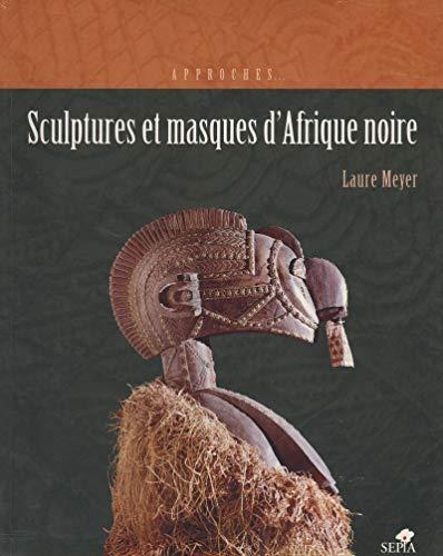 Sculptures et masques d'Afrique noire: MEYER LAURE