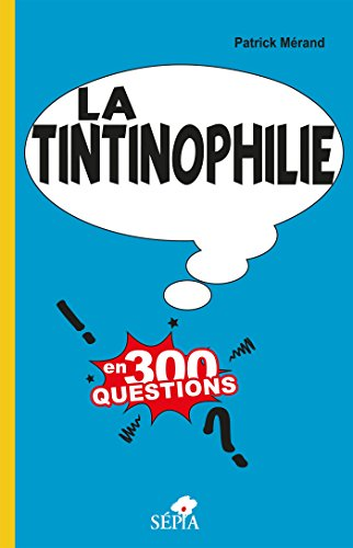 9782842802295: La Tintinophilie en 300 questions [Tintin] (French Edition)