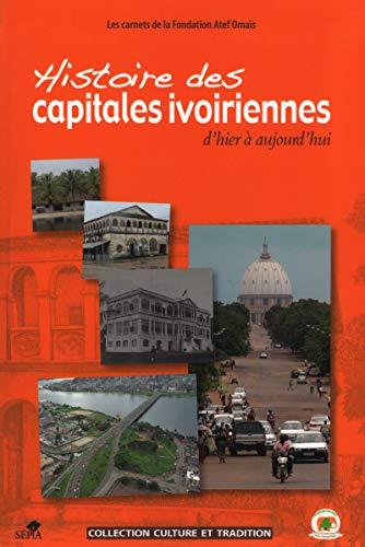9782842802530: Histoire des capitales ivoiriennes d'hier à aujourd'hui