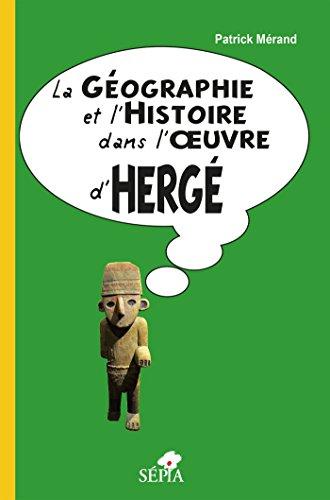 9782842802547: La géographie et l'histoire dans l'oeuvre d'Hergé