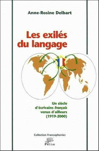 9782842873448: Les exil�s du langage : Un si�cle d'�crivains fran�ais venus d'ailleurs (1919-2000)