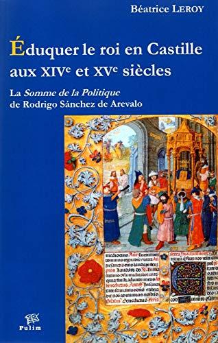 9782842876487: Eduquer le roi en Castille aux XIVe et XVe siècles : La Somme de la Politique de Rodrigo Sanchez de Arevalo