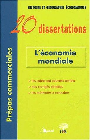 L'économie mondiale : 20 Dissertations d'Histoire et Géographie é...