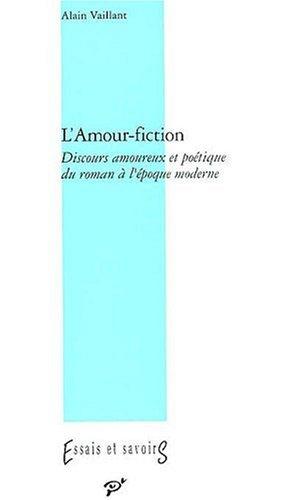 L'amour fiction Discours amoureux et poetique du roman a l'epo: Vaillant Alain