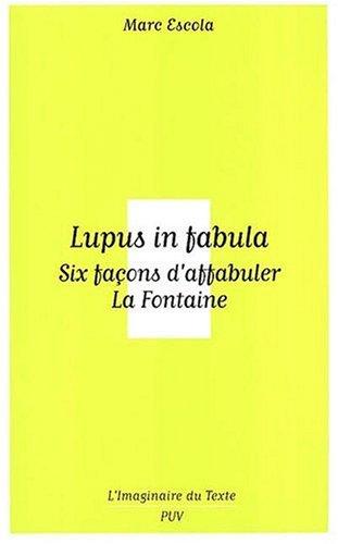 Lupus in fabula : Six façons daffabuler La Fontaine: Marc Escola