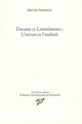 Ducasse et Lautréamont : L'envers et l'endroit: Michel Pierssens