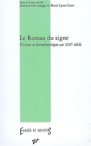 9782842921941: Le Roman du signe : Fiction et herméneutique au XIXe siècle (Essais et savoirs)