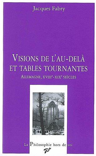 9782842922283: Visions de l'au-delà et tables tournantes : Allemagne, XVIIIe-XIXe siècles (La philosophie hors de soi)