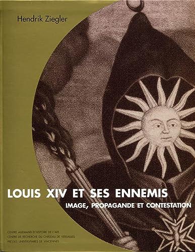Louis XIV et ses ennemis Image propagande et contestation: Ziegler Hendrik