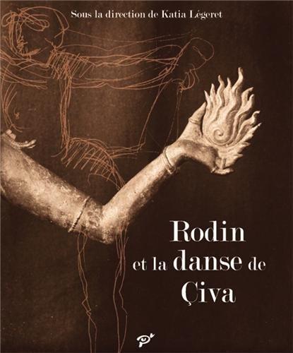Rodin et la danse de Civa: Katia Legeret