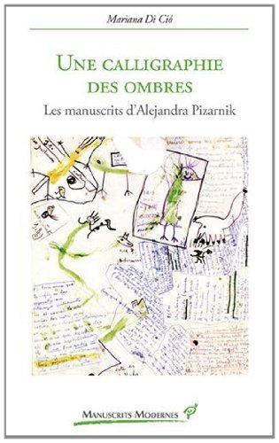 Une calligraphie des ombres Les manuscrits d'Alejandra Pizarnik: Di Cio Mariana
