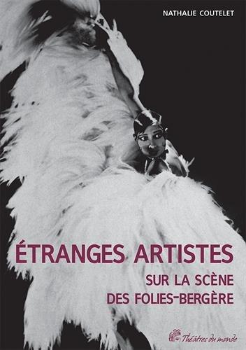 Etranges artistes sur la scene des Folies Bergeres 1871 1936: Coutelet Nathalie