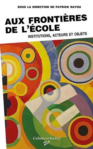 Aux frontieres de l'ecole Institutions acteurs et objets: Rayou Patrick
