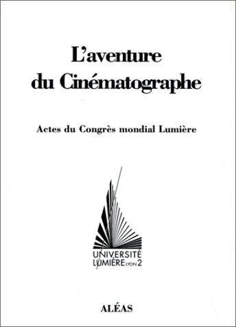 9782843010194: L'aventure cin�matographe : Actes du congr�s mondial Lumi�re