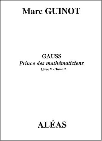 9782843010446: Gauss Prince des mathématiciens : Livre V - Tome 2
