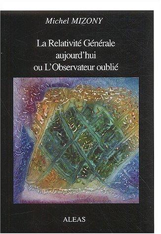 9782843016400: La Relativité Générale aujourd'hui ou L'Observateur oublié