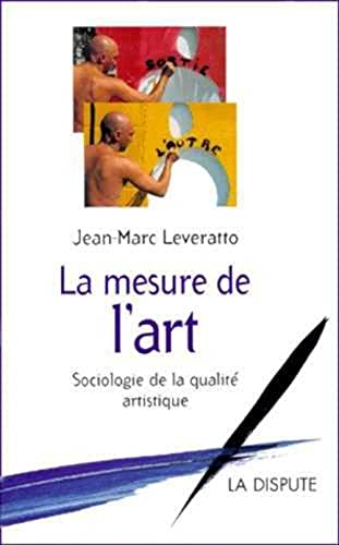 La Mesure de l'art : Sociologie de la qualité artistique: Leveratto, Jean-Marc