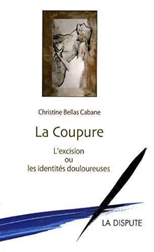 COUPURE (LA) : L'EXCISION OU LES IDENTITÉS DOULOUREUSES: BELLAS-CABANE CHRISTINE