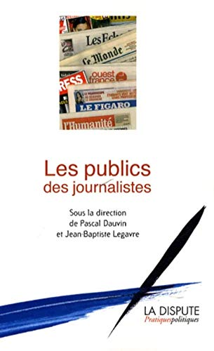 Les publics des journalistes (French Edition): Jean-Baptiste Legavre