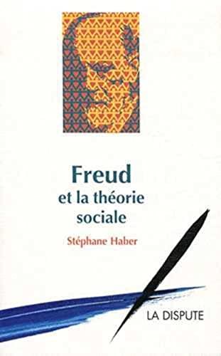 freud et la theorie sociale: St�phane Haber