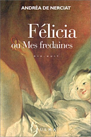 Félicia ou Mes fredaines (Dix-huit): Andréa de Nerciat