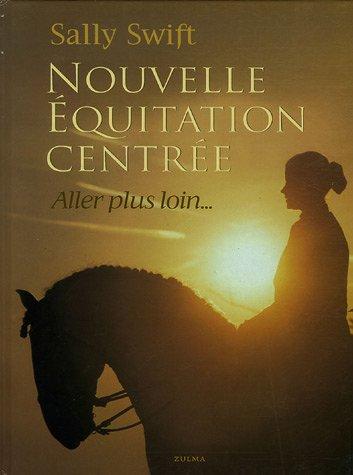 9782843043475: Nouvelle équitation centrée : Aller plus loin...