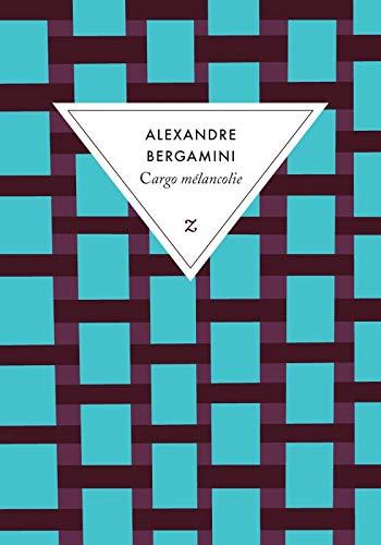 CARGO MÉLANCOLIE: BERGAMINI ALEXANDRE