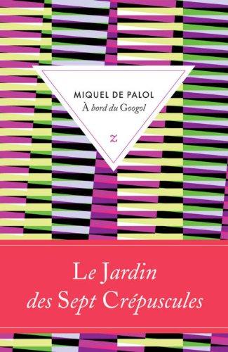 9782843046483: A bord du Googol : Le jardin des septs crépuscules